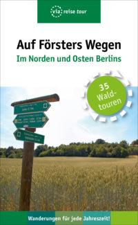 Auf Försters Wegen – Im Norden und Osten Berlins