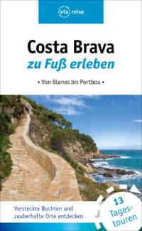 Costa Brava zu Fuß erleben - Von Blanes bis Portbou
