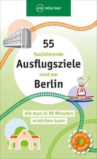 55 faszinierende Ausflugsziele rund um Berlin, die man in 99 Minuten erreichen kann
